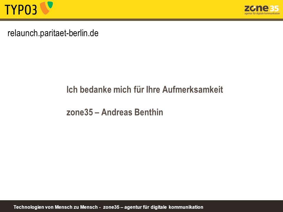 Technologien von Mensch zu Mensch - zone35 – agentur für digitale kommunikation relaunch.paritaet-berlin.de Ich bedanke mich für Ihre Aufmerksamkeit zone35 – Andreas Benthin