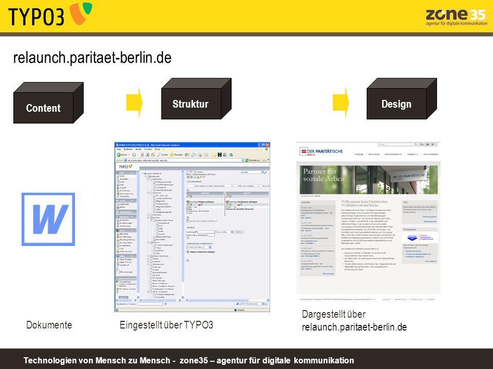 Technologien von Mensch zu Mensch - zone35 – agentur für digitale kommunikation relaunch.paritaet-berlin.de Content Dokumente Design Dargestellt über relaunch.paritaet-berlin.de Struktur Eingestellt über TYPO3
