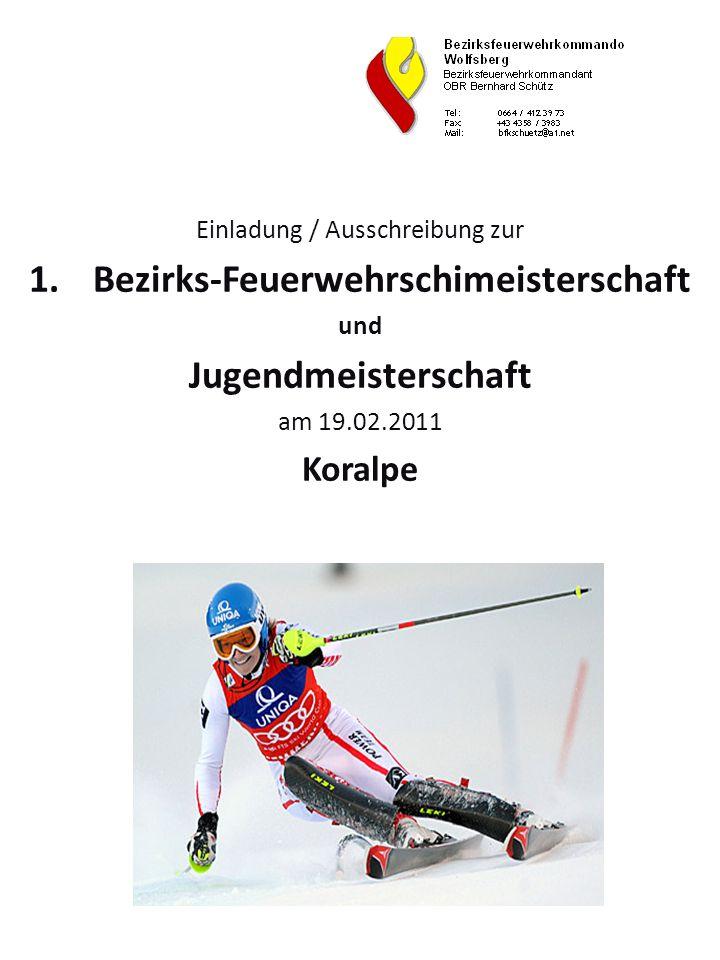 Einladung / Ausschreibung zur 1.Bezirks-Feuerwehrschimeisterschaft und Jugendmeisterschaft am 19.02.2011 Koralpe