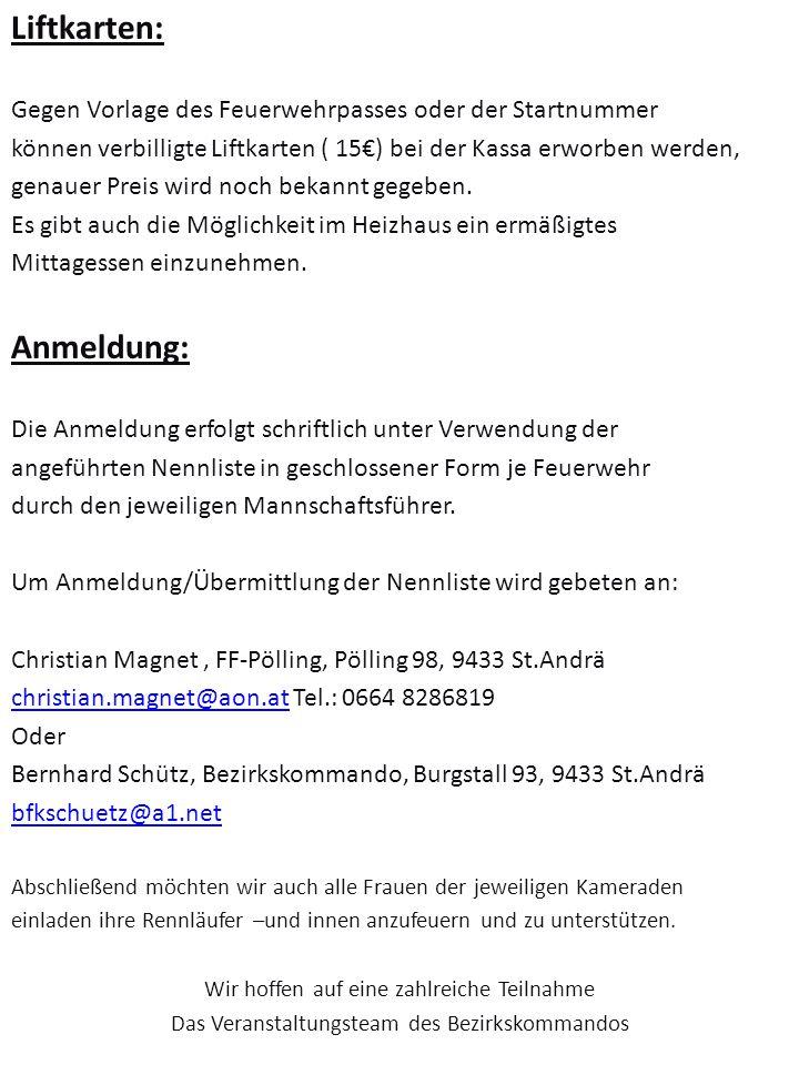 Liftkarten: Gegen Vorlage des Feuerwehrpasses oder der Startnummer können verbilligte Liftkarten ( 15€) bei der Kassa erworben werden, genauer Preis wird noch bekannt gegeben.
