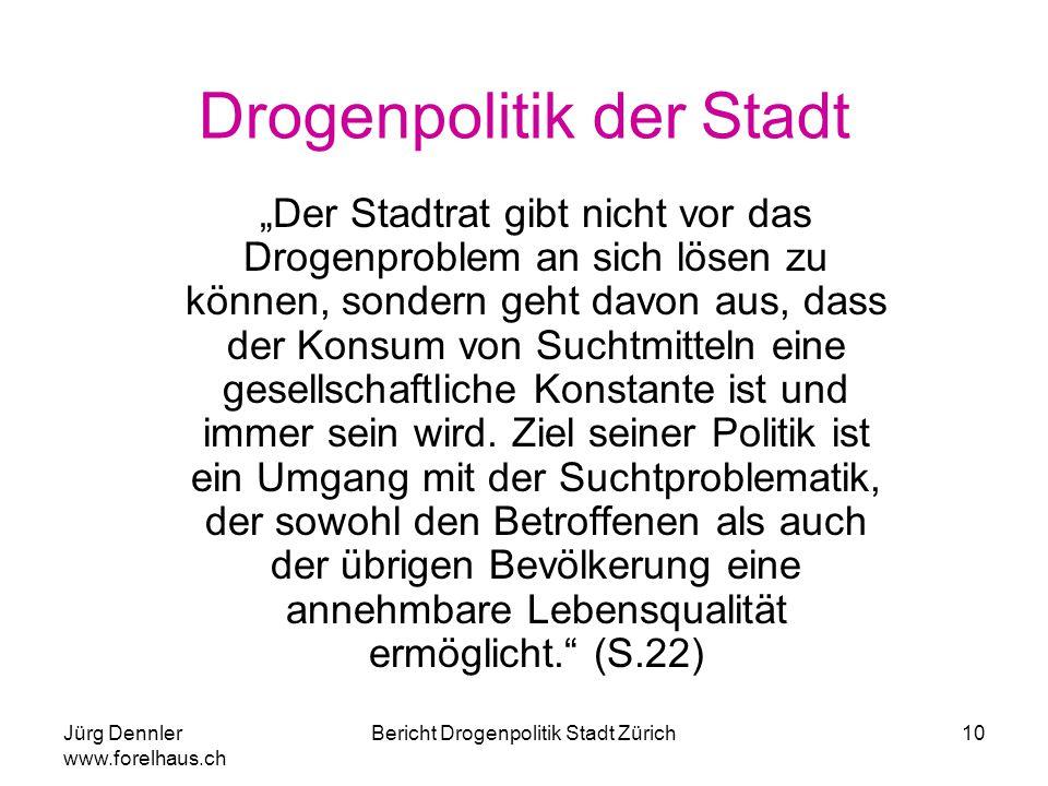 """Jürg Dennler www.forelhaus.ch Bericht Drogenpolitik Stadt Zürich10 Drogenpolitik der Stadt """"Der Stadtrat gibt nicht vor das Drogenproblem an sich löse"""