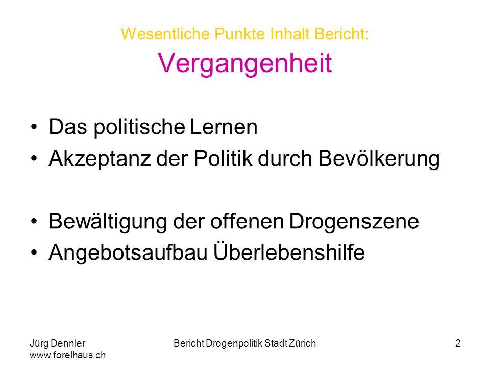 Jürg Dennler www.forelhaus.ch Bericht Drogenpolitik Stadt Zürich2 Wesentliche Punkte Inhalt Bericht: Vergangenheit Das politische Lernen Akzeptanz der