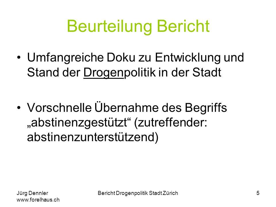 Jürg Dennler www.forelhaus.ch Bericht Drogenpolitik Stadt Zürich5 Beurteilung Bericht Umfangreiche Doku zu Entwicklung und Stand der Drogenpolitik in