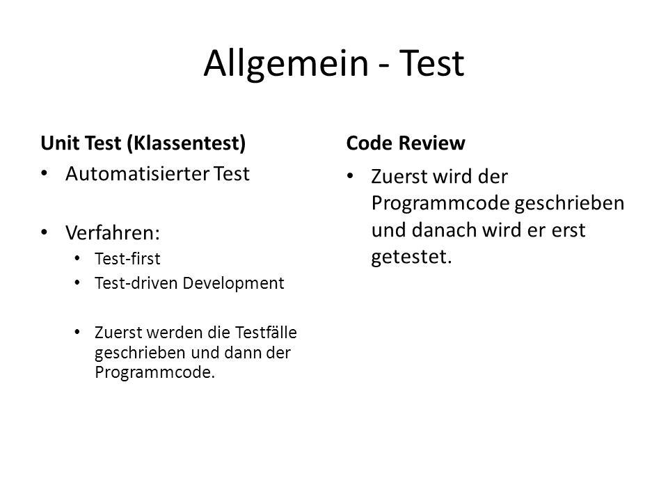 Allgemein - Test Unit Test (Klassentest) Automatisierter Test Verfahren: Test-first Test-driven Development Zuerst werden die Testfälle geschrieben und dann der Programmcode.