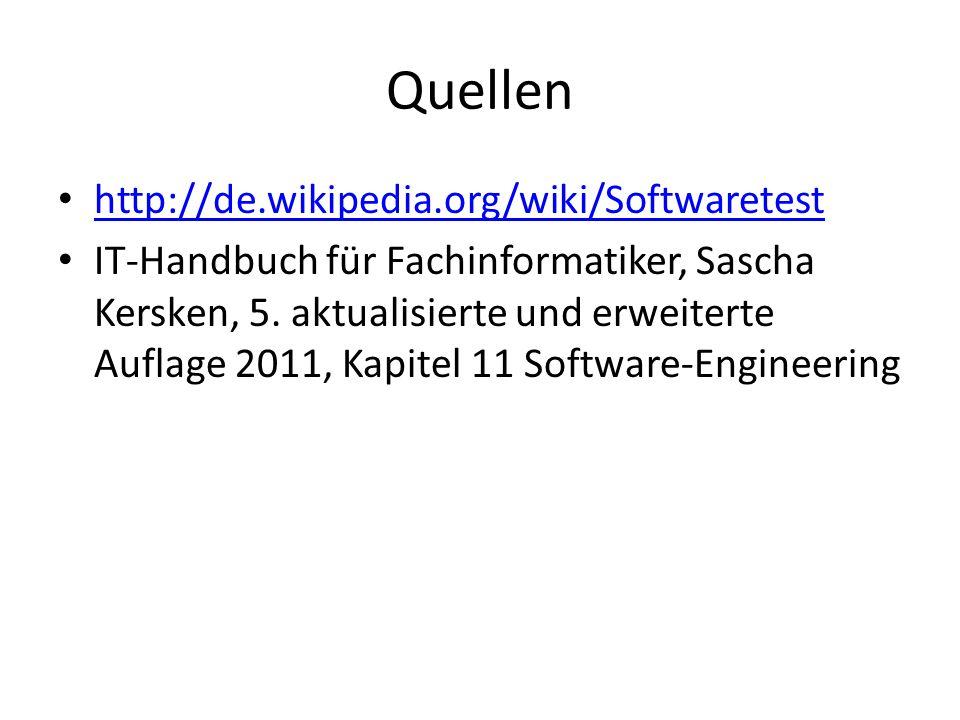 Quellen http://de.wikipedia.org/wiki/Softwaretest IT-Handbuch für Fachinformatiker, Sascha Kersken, 5.