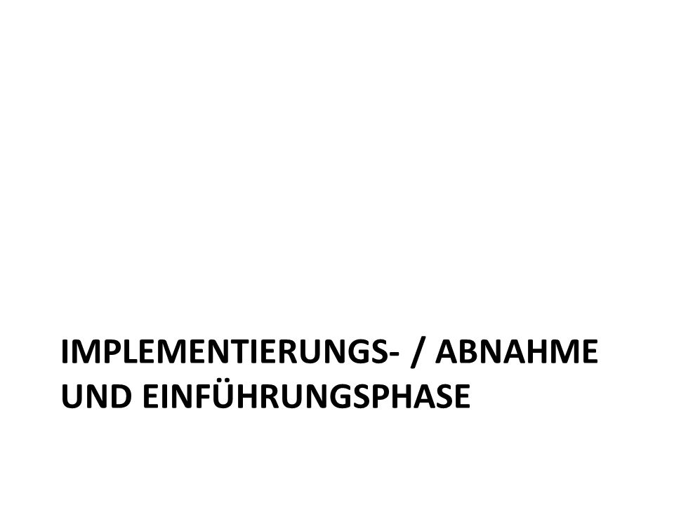 IMPLEMENTIERUNGS- / ABNAHME UND EINFÜHRUNGSPHASE