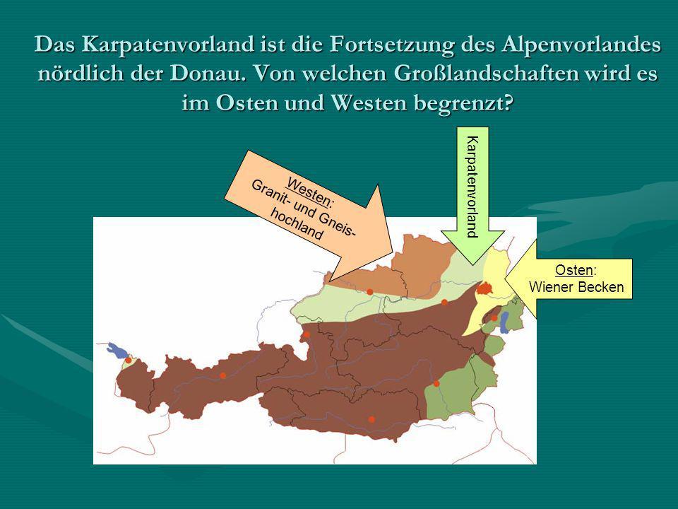 Das Karpatenvorland ist die Fortsetzung des Alpenvorlandes nördlich der Donau. Von welchen Großlandschaften wird es im Osten und Westen begrenzt? Karp