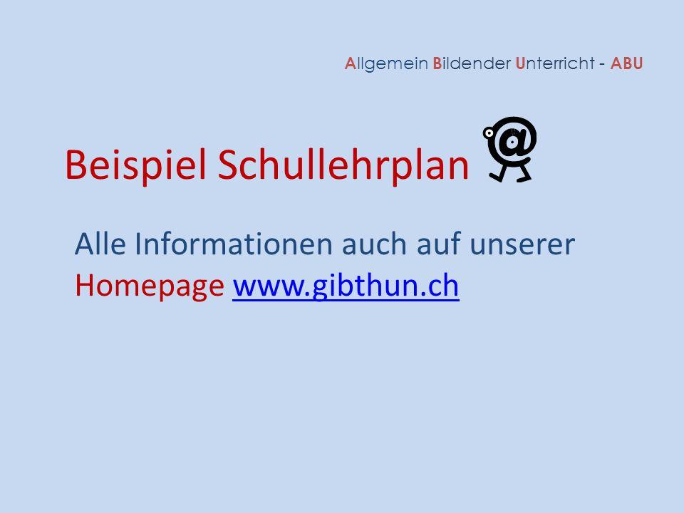 A llgemein B ildender U nterricht - ABU Beispiel Schullehrplan Alle Informationen auch auf unserer Homepage www.gibthun.chwww.gibthun.ch