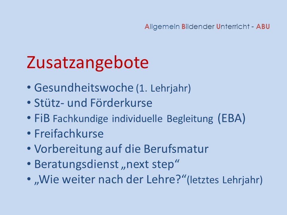 A llgemein B ildender U nterricht - ABU Gesundheitswoche (1. Lehrjahr) Stütz- und Förderkurse FiB Fachkundige individuelle Begleitung (EBA) Freifachku