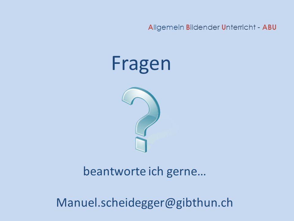 A llgemein B ildender U nterricht - ABU Fragen beantworte ich gerne… Manuel.scheidegger@gibthun.ch