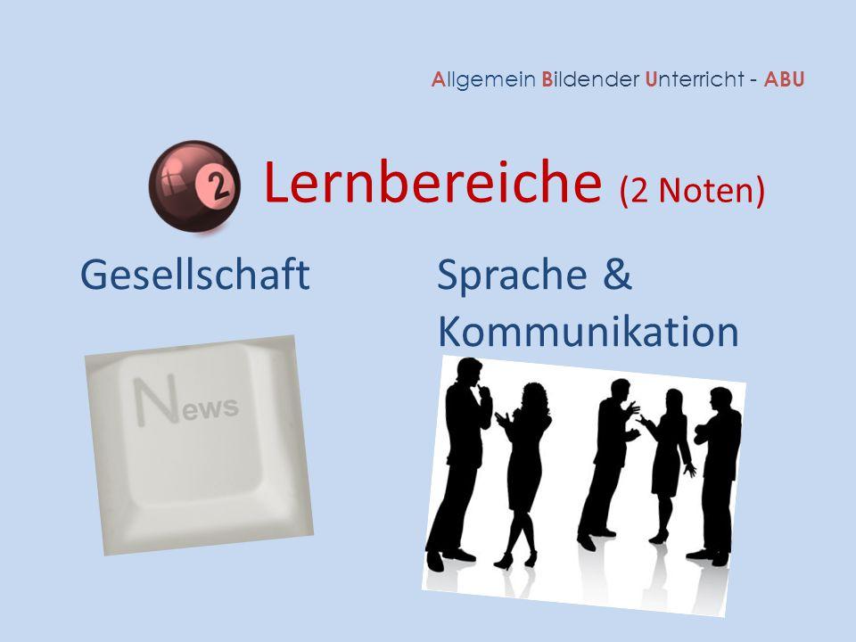 A llgemein B ildender U nterricht - ABU Lernbereiche (2 Noten) GesellschaftSprache & Kommunikation