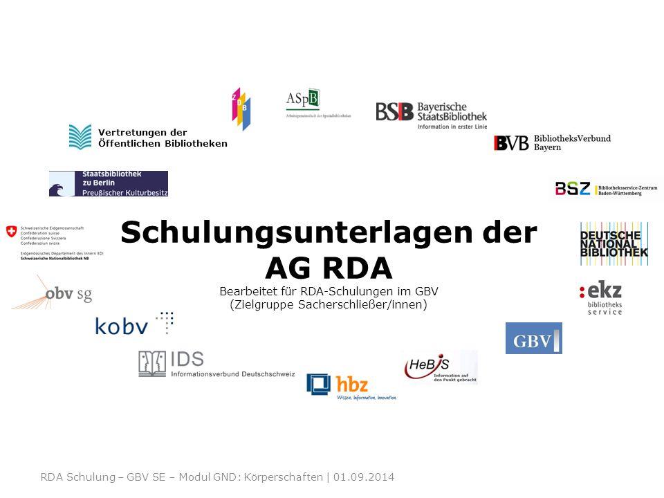 Schulungsunterlagen der AG RDA Bearbeitet für RDA-Schulungen im GBV (Zielgruppe Sacherschließer/innen) Vertretungen der Öffentlichen Bibliotheken RDA