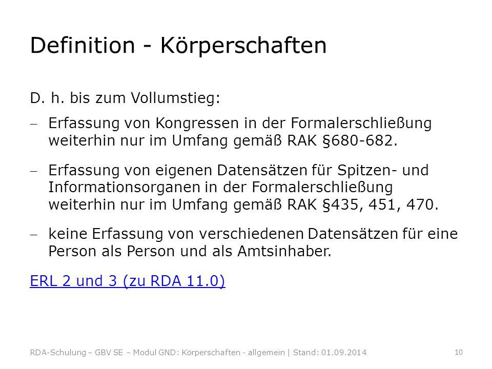 Definition - Körperschaften D. h. bis zum Vollumstieg: Erfassung von Kongressen in der Formalerschließung weiterhin nur im Umfang gemäß RAK §680-682.