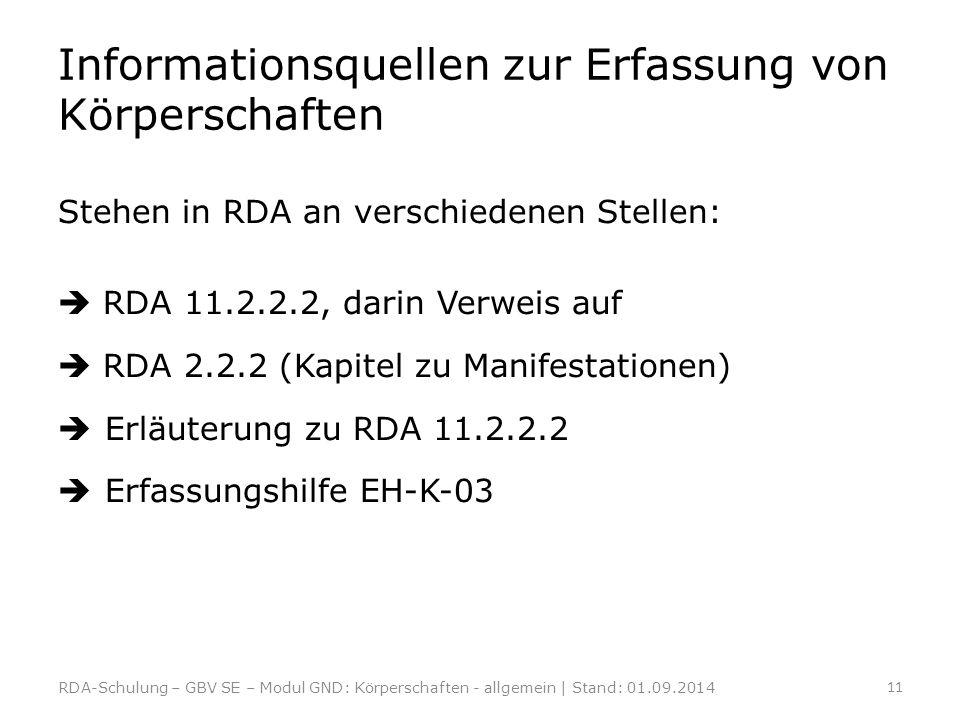 Informationsquellen zur Erfassung von Körperschaften Stehen in RDA an verschiedenen Stellen:  RDA 11.2.2.2, darin Verweis auf  RDA 2.2.2 (Kapitel zu