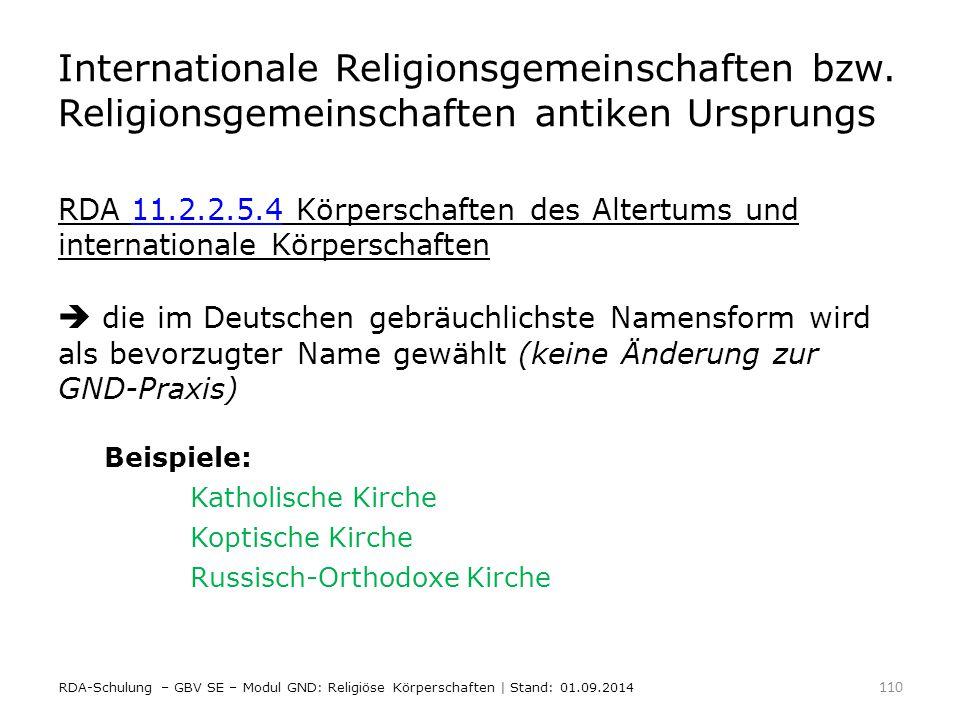 Internationale Religionsgemeinschaften bzw. Religionsgemeinschaften antiken Ursprungs RDA 11.2.2.5.4 Körperschaften des Altertums und internationale K
