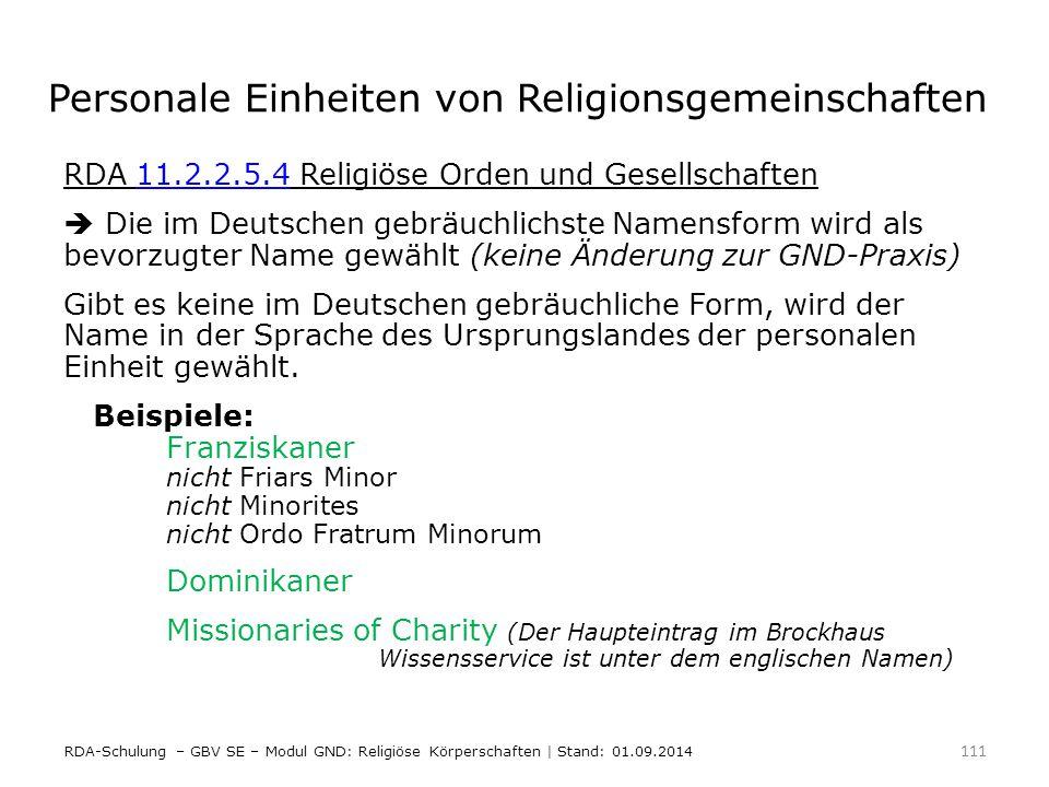 Personale Einheiten von Religionsgemeinschaften RDA 11.2.2.5.4 Religiöse Orden und Gesellschaften11.2.2.5.4  Die im Deutschen gebräuchlichste Namensf