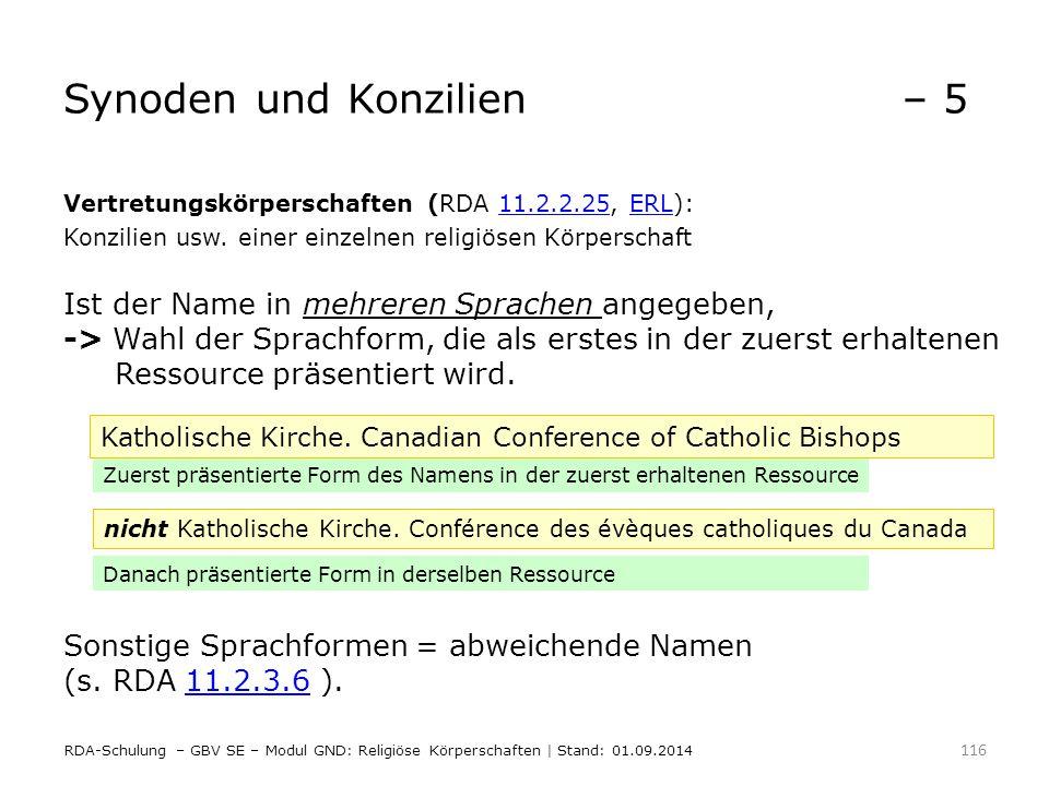 Synoden und Konzilien– 5 Vertretungskörperschaften (RDA 11.2.2.25, ERL):11.2.2.25ERL Konzilien usw. einer einzelnen religiösen Körperschaft Ist der Na