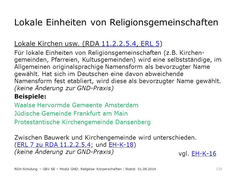 Lokale Einheiten von Religionsgemeinschaften Lokale Kirchen usw. (RDA 11.2.2.5.4, ERL 5)11.2.2.5.4ERL 5 Für lokale Einheiten von Religionsgemeinschaft
