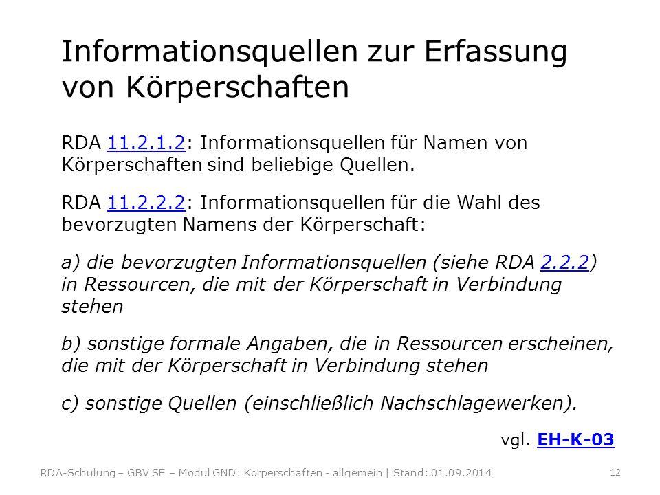 Informationsquellen zur Erfassung von Körperschaften RDA 11.2.1.2: Informationsquellen für Namen von Körperschaften sind beliebige Quellen.11.2.1.2 RD