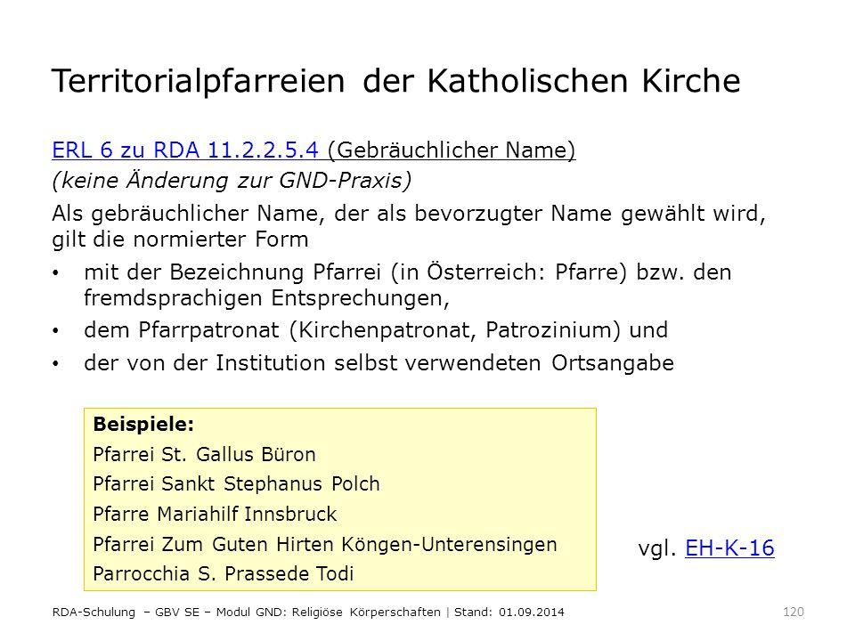 Territorialpfarreien der Katholischen Kirche ERL 6 zu RDA 11.2.2.5.4ERL 6 zu RDA 11.2.2.5.4 (Gebräuchlicher Name) (keine Änderung zur GND-Praxis) Als