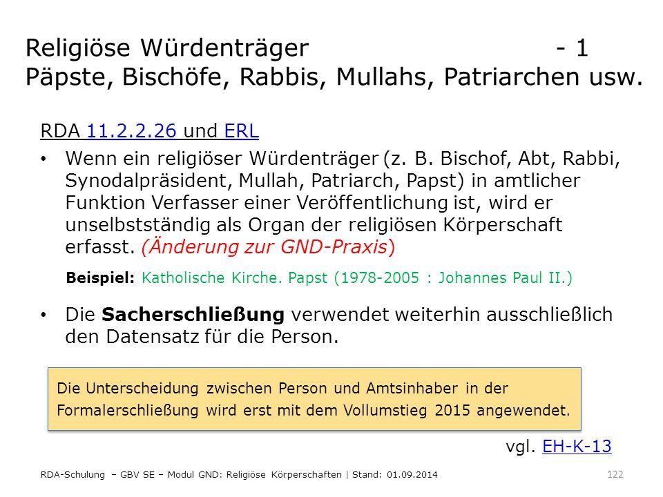 Religiöse Würdenträger- 1 Päpste, Bischöfe, Rabbis, Mullahs, Patriarchen usw. RDA 11.2.2.26 und ERL11.2.2.26ERL Wenn ein religiöser Würdenträger (z. B