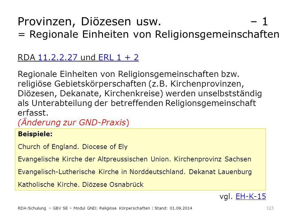 Provinzen, Diözesen usw.– 1 = Regionale Einheiten von Religionsgemeinschaften RDA 11.2.2.27 und ERL 1 + 211.2.2.27ERL 1 + 2 Regionale Einheiten von Re