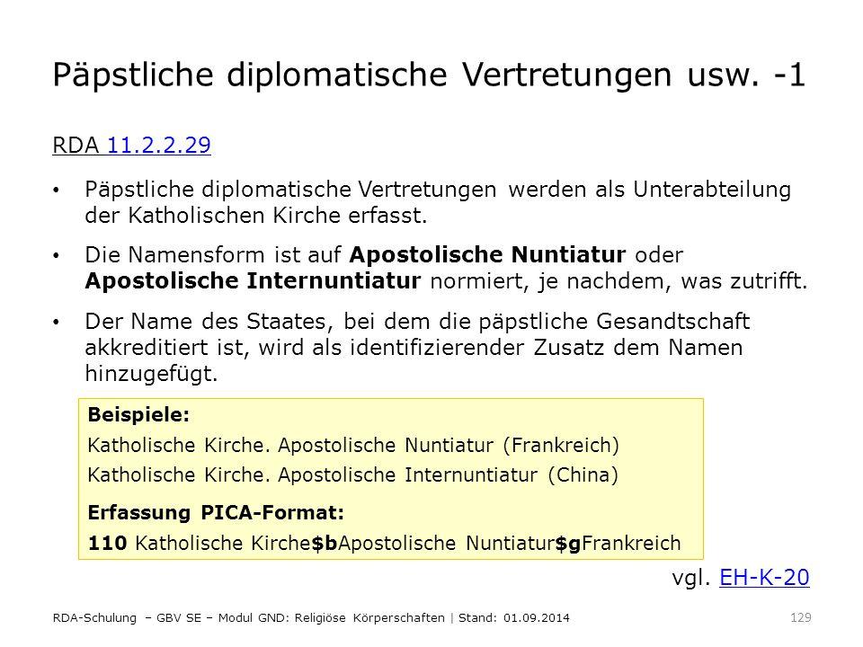 Päpstliche diplomatische Vertretungen usw. -1 RDA 11.2.2.2911.2.2.29 Päpstliche diplomatische Vertretungen werden als Unterabteilung der Katholischen
