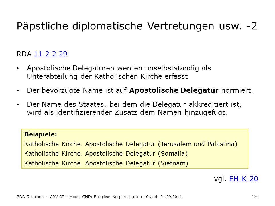 Päpstliche diplomatische Vertretungen usw. -2 RDA 11.2.2.2911.2.2.29 Apostolische Delegaturen werden unselbstständig als Unterabteilung der Katholisch
