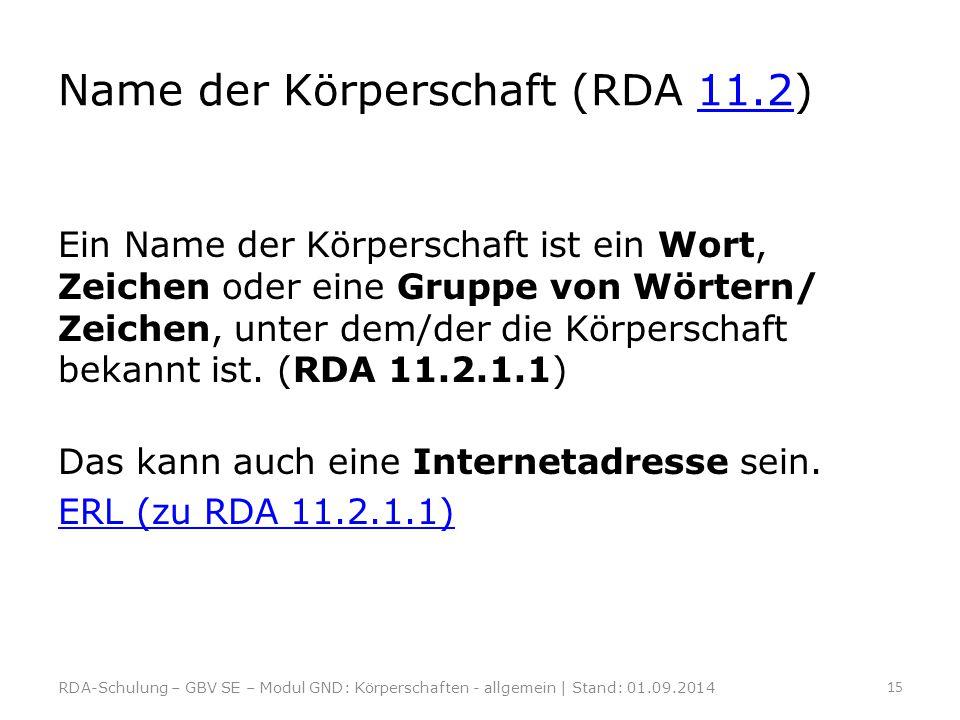 Name der Körperschaft (RDA 11.2)11.2 Ein Name der Körperschaft ist ein Wort, Zeichen oder eine Gruppe von Wörtern/ Zeichen, unter dem/der die Körpersc