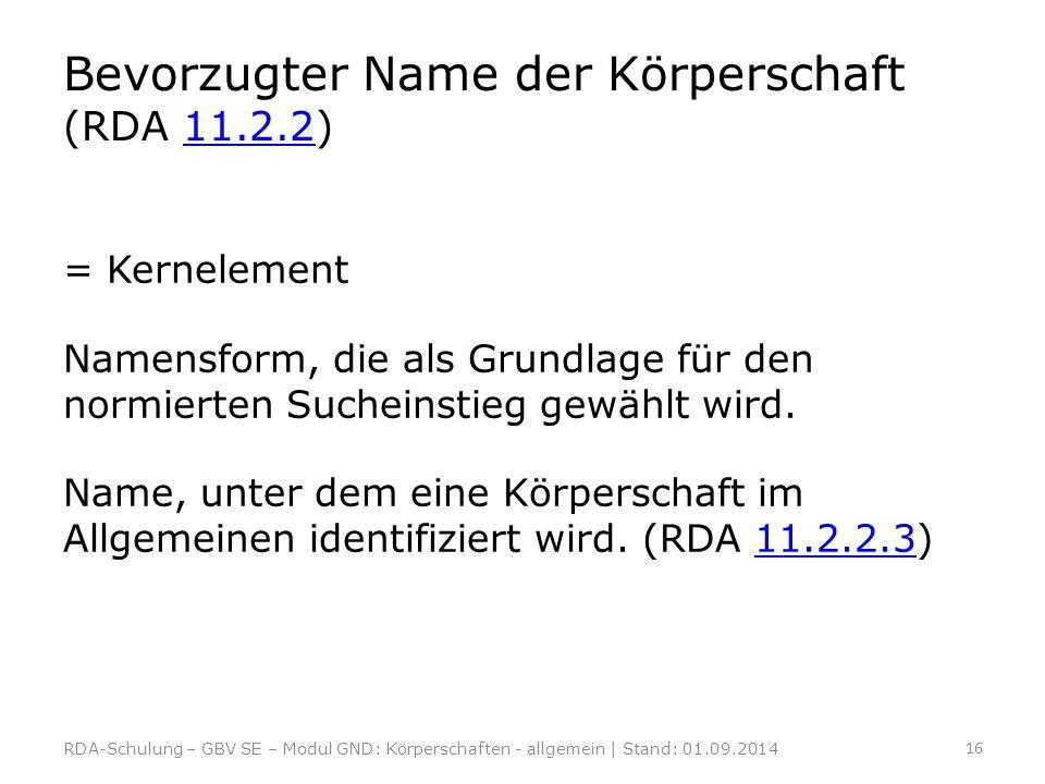 Bevorzugter Name der Körperschaft (RDA 11.2.2)11.2.2 = Kernelement Namensform, die als Grundlage für den normierten Sucheinstieg gewählt wird. Name, u