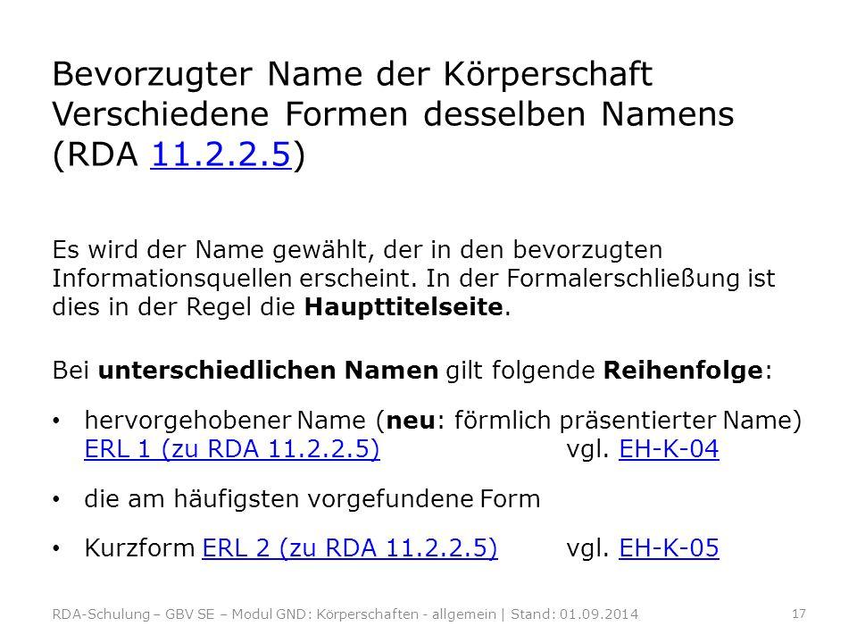 Bevorzugter Name der Körperschaft Verschiedene Formen desselben Namens (RDA 11.2.2.5)11.2.2.5 Es wird der Name gewählt, der in den bevorzugten Informa