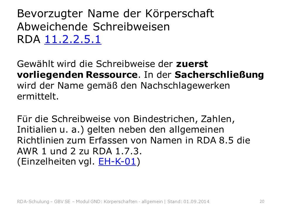 Bevorzugter Name der Körperschaft Abweichende Schreibweisen RDA 11.2.2.5.111.2.2.5.1 Gewählt wird die Schreibweise der zuerst vorliegenden Ressource.