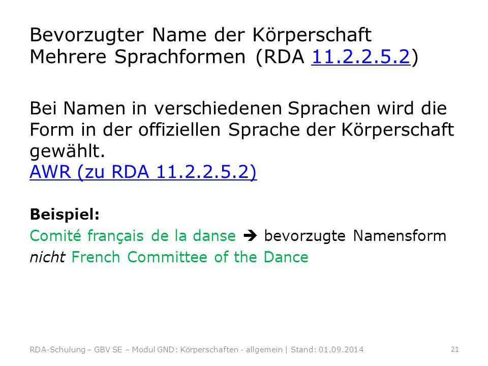 Bevorzugter Name der Körperschaft Mehrere Sprachformen (RDA 11.2.2.5.2)11.2.2.5.2 Bei Namen in verschiedenen Sprachen wird die Form in der offiziellen