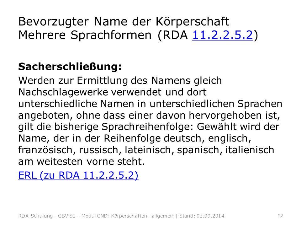Bevorzugter Name der Körperschaft Mehrere Sprachformen (RDA 11.2.2.5.2)11.2.2.5.2 Sacherschließung: Werden zur Ermittlung des Namens gleich Nachschlag