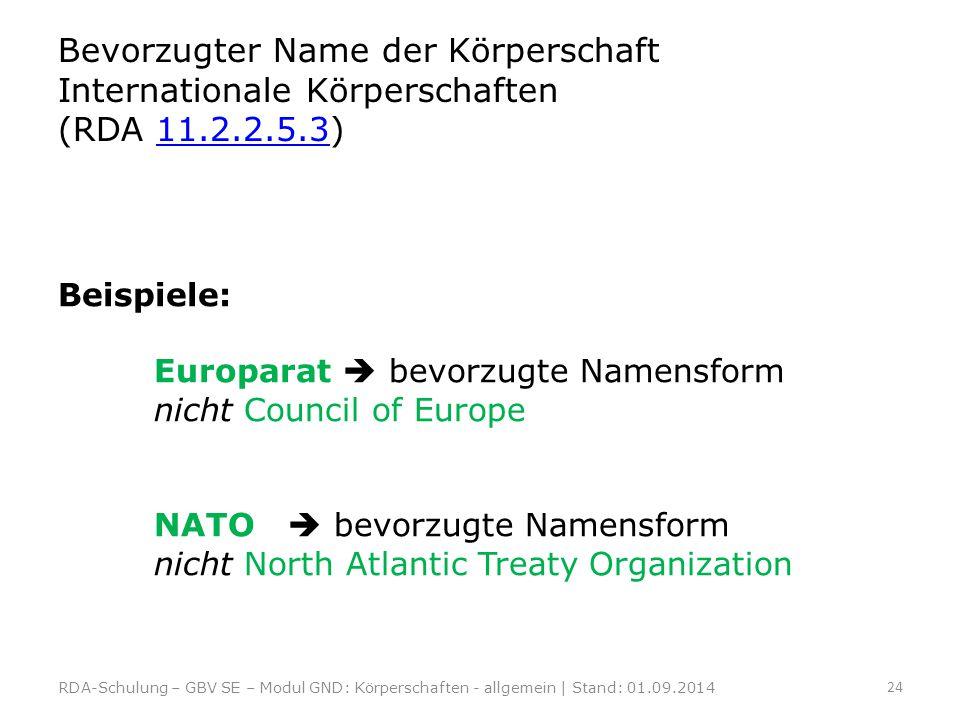 Bevorzugter Name der Körperschaft Internationale Körperschaften (RDA 11.2.2.5.3)11.2.2.5.3 RDA-Schulung – GBV SE – Modul GND: Körperschaften - allgeme