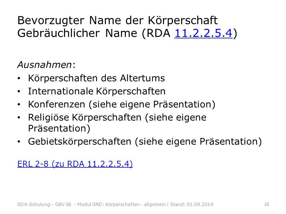 Bevorzugter Name der Körperschaft Gebräuchlicher Name (RDA 11.2.2.5.4)11.2.2.5.4 Ausnahmen: Körperschaften des Altertums Internationale Körperschaften