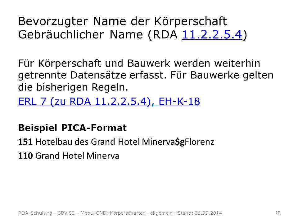Bevorzugter Name der Körperschaft Gebräuchlicher Name (RDA 11.2.2.5.4)11.2.2.5.4 Für Körperschaft und Bauwerk werden weiterhin getrennte Datensätze er