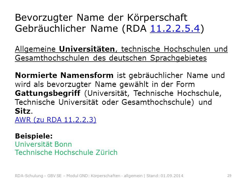 Bevorzugter Name der Körperschaft Gebräuchlicher Name (RDA 11.2.2.5.4)11.2.2.5.4 Allgemeine Universitäten, technische Hochschulen und Gesamthochschule