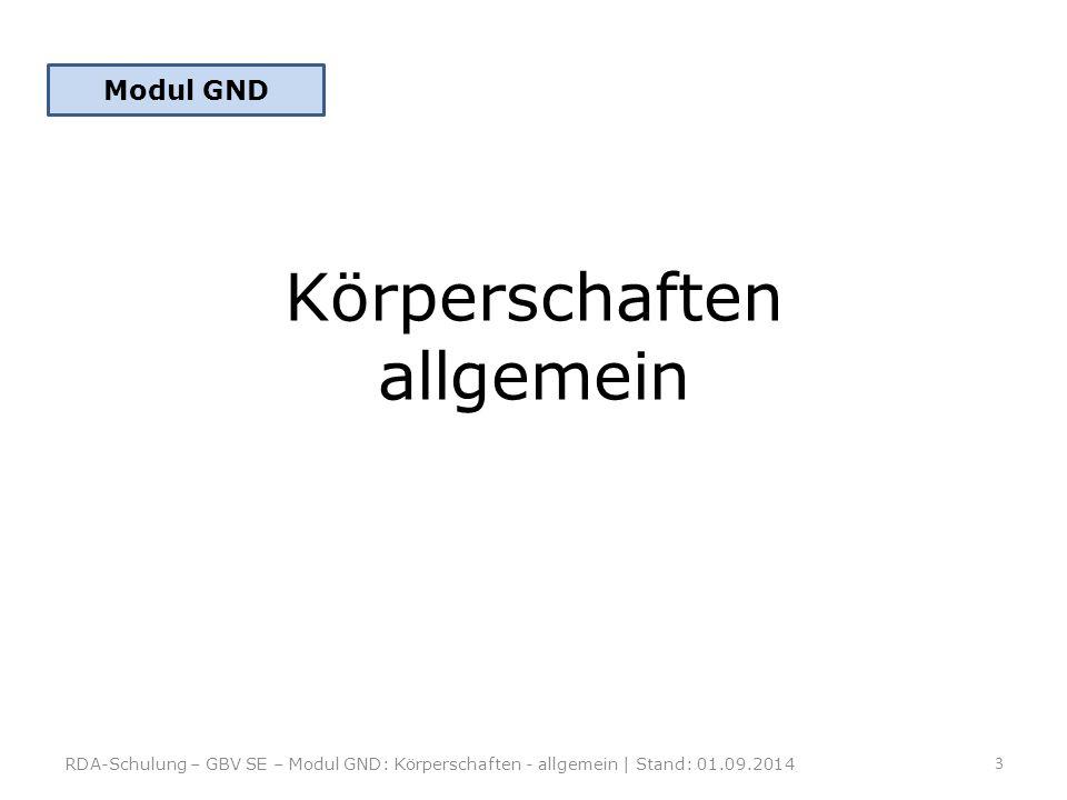 Körperschaften allgemein Modul GND 3 RDA-Schulung – GBV SE – Modul GND: Körperschaften - allgemein | Stand: 01.09.2014