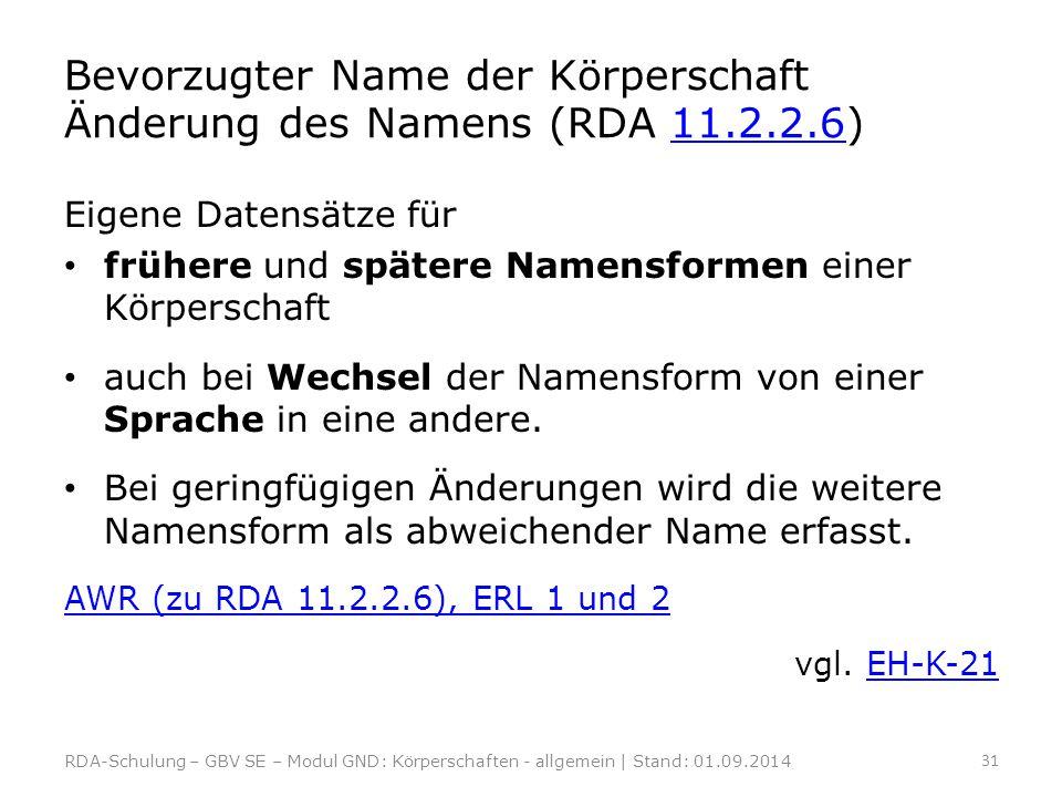 Bevorzugter Name der Körperschaft Änderung des Namens (RDA 11.2.2.6)11.2.2.6 Eigene Datensätze für frühere und spätere Namensformen einer Körperschaft