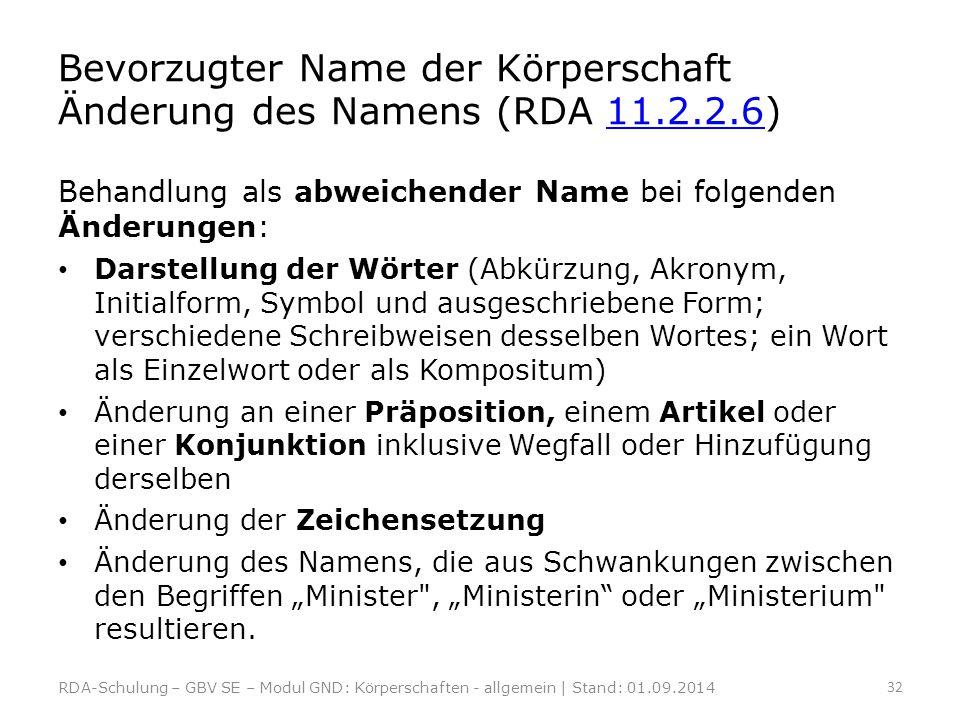 Bevorzugter Name der Körperschaft Änderung des Namens (RDA 11.2.2.6)11.2.2.6 Behandlung als abweichender Name bei folgenden Änderungen: Darstellung de