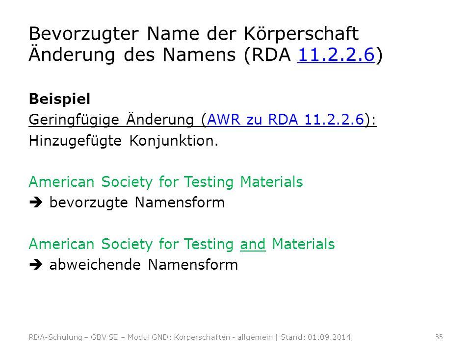 Bevorzugter Name der Körperschaft Änderung des Namens (RDA 11.2.2.6)11.2.2.6 Beispiel Geringfügige Änderung (AWR zu RDA 11.2.2.6):AWR zu RDA 11.2.2.6