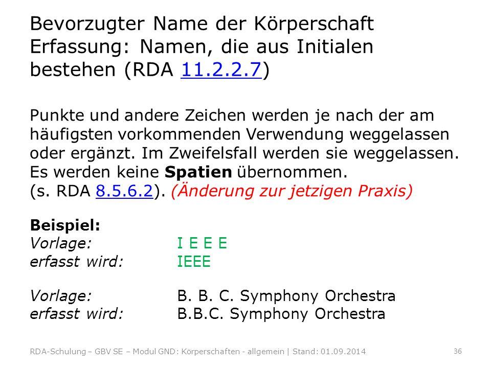 Bevorzugter Name der Körperschaft Erfassung: Namen, die aus Initialen bestehen (RDA 11.2.2.7)11.2.2.7 Punkte und andere Zeichen werden je nach der am
