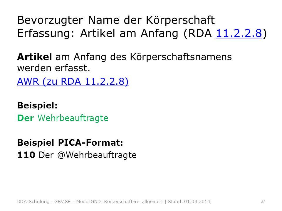 Bevorzugter Name der Körperschaft Erfassung: Artikel am Anfang (RDA 11.2.2.8)11.2.2.8 Artikel am Anfang des Körperschaftsnamens werden erfasst. AWR (z