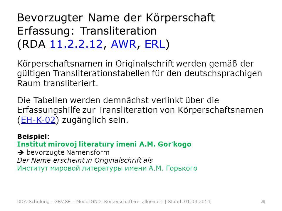 Bevorzugter Name der Körperschaft Erfassung: Transliteration (RDA 11.2.2.12, AWR, ERL)11.2.2.12AWRERL Körperschaftsnamen in Originalschrift werden gem