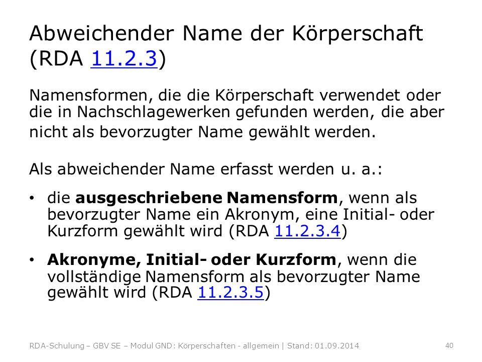 Abweichender Name der Körperschaft (RDA 11.2.3)11.2.3 Namensformen, die die Körperschaft verwendet oder die in Nachschlagewerken gefunden werden, die