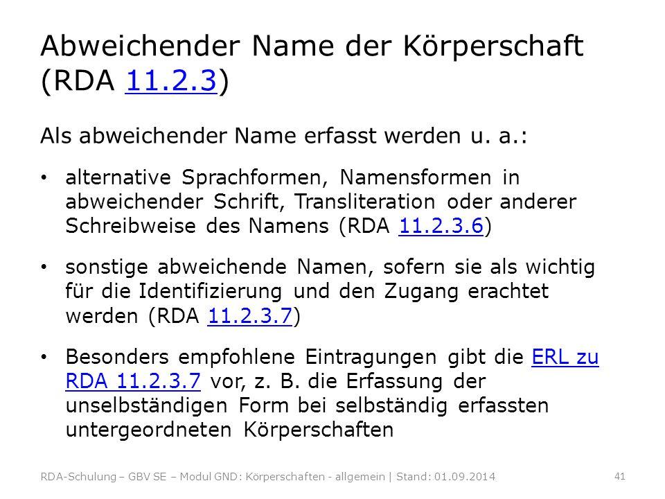 Abweichender Name der Körperschaft (RDA 11.2.3)11.2.3 Als abweichender Name erfasst werden u. a.: alternative Sprachformen, Namensformen in abweichend