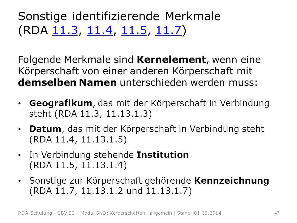 Sonstige identifizierende Merkmale (RDA 11.3, 11.4, 11.5, 11.7)11.311.411.511.7 Folgende Merkmale sind Kernelement, wenn eine Körperschaft von einer a