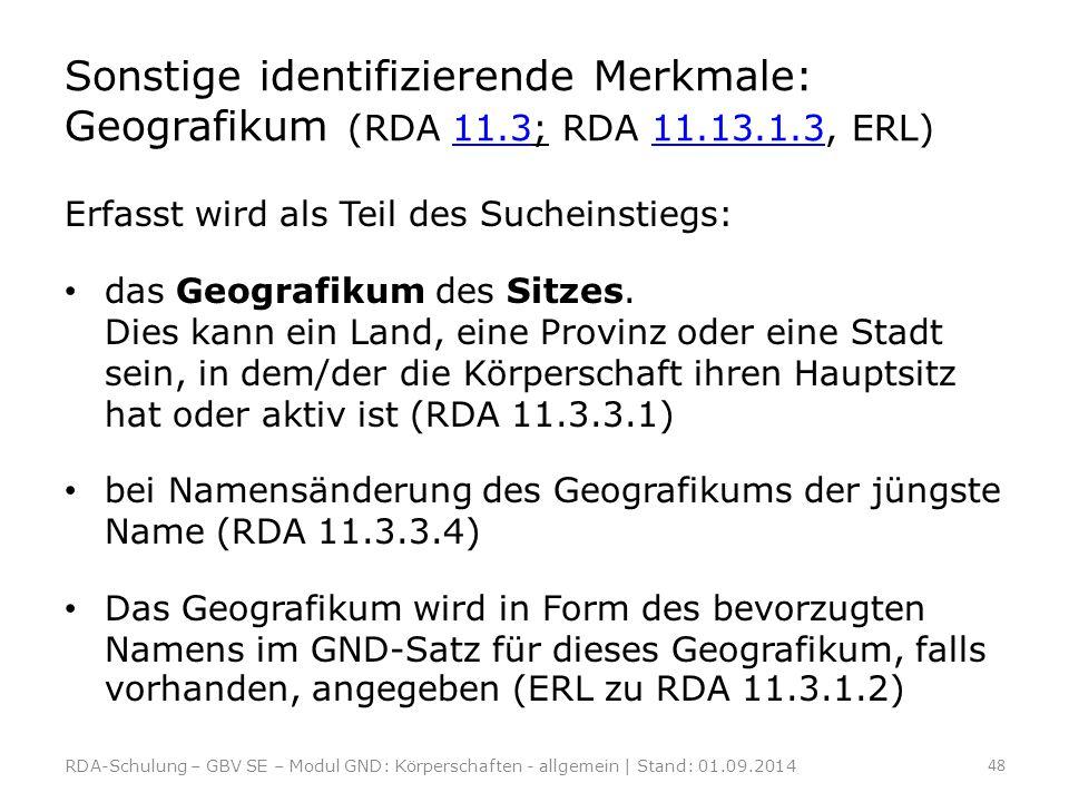 Sonstige identifizierende Merkmale: Geografikum (RDA 11.3; RDA 11.13.1.3, ERL)11.311.13.1.3 Erfasst wird als Teil des Sucheinstiegs: das Geografikum d