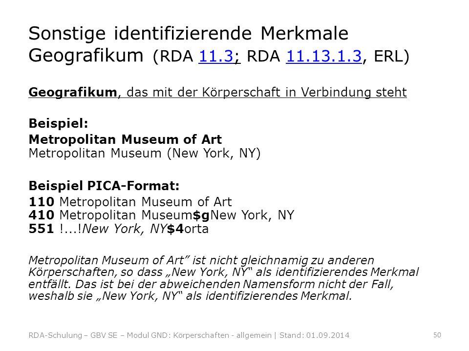 Sonstige identifizierende Merkmale Geografikum (RDA 11.3; RDA 11.13.1.3, ERL)11.311.13.1.3 Geografikum, das mit der Körperschaft in Verbindung steht B